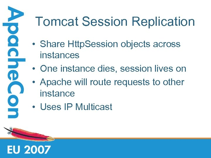 Tomcat Session Replication • Share Http. Session objects across instances • One instance dies,