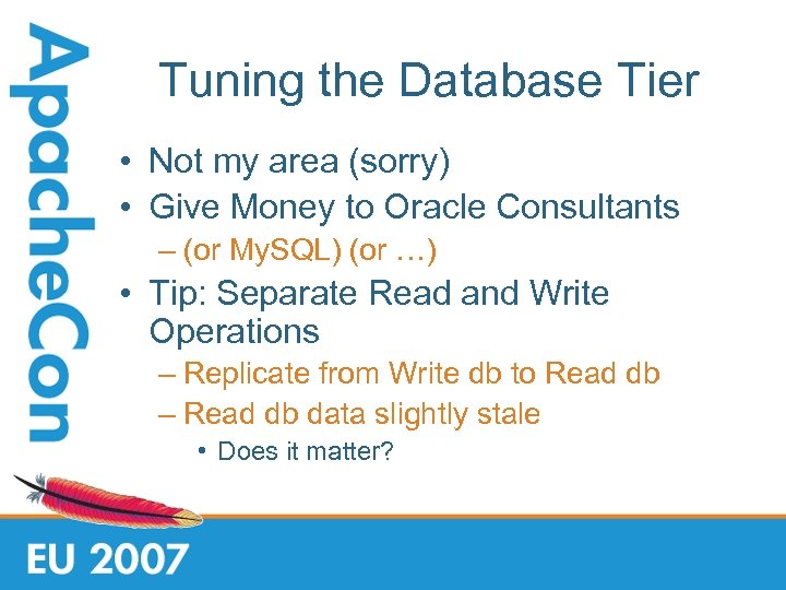 Tuning the Database Tier • Not my area (sorry) • Give Money to Oracle