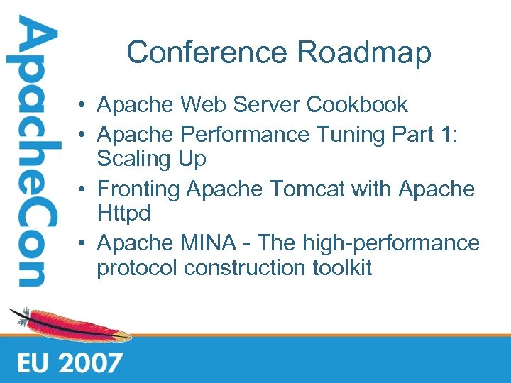 Conference Roadmap • Apache Web Server Cookbook • Apache Performance Tuning Part 1: Scaling