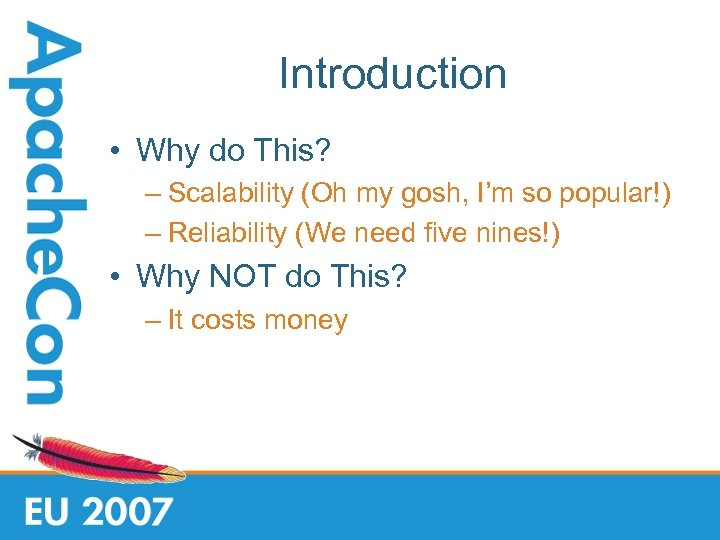 Introduction • Why do This? – Scalability (Oh my gosh, I'm so popular!) –