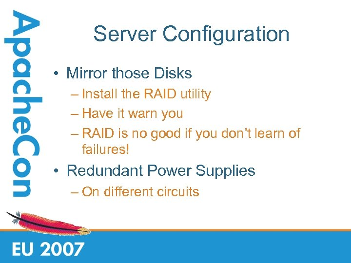 Server Configuration • Mirror those Disks – Install the RAID utility – Have it