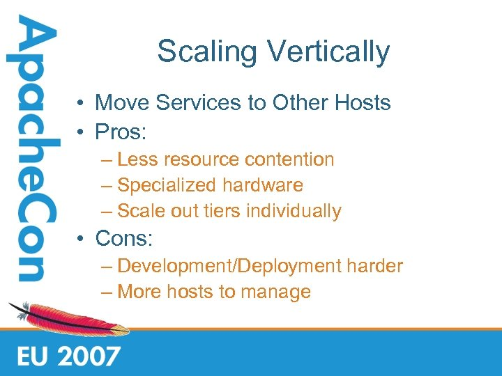 Scaling Vertically • Move Services to Other Hosts • Pros: – Less resource contention