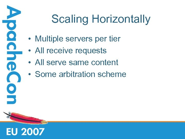 Scaling Horizontally • • Multiple servers per tier All receive requests All serve same