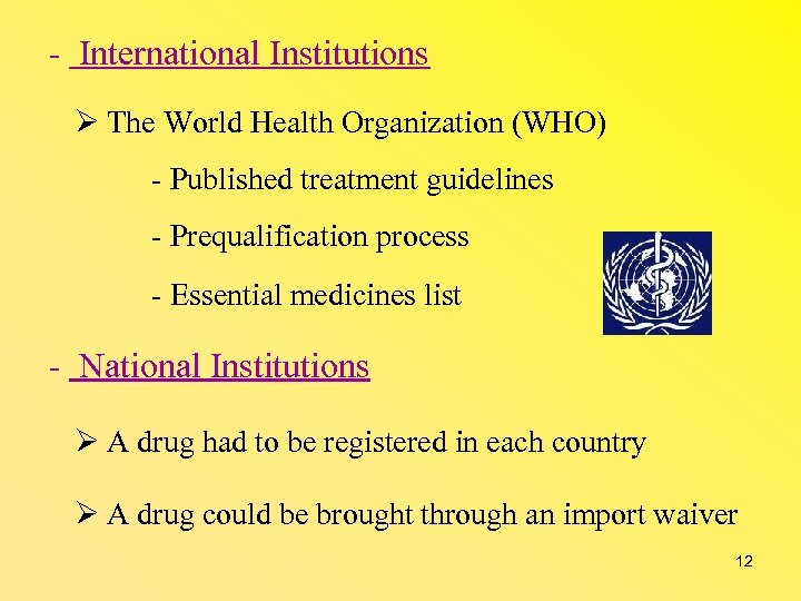 - International Institutions The World Health Organization (WHO) - Published treatment guidelines - Prequalification