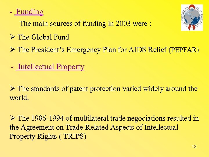 - Funding The main sources of funding in 2003 were : The Global Fund