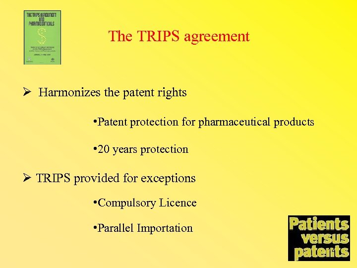 The TRIPS agreement Harmonizes the patent rights • Patent protection for pharmaceutical products •