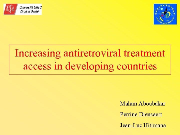 Increasing antiretroviral treatment access in developing countries Malam Aboubakar Perrine Dieusaert Jean-Luc Hitimana