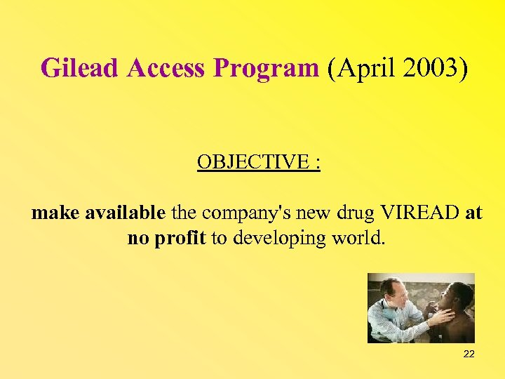 Gilead Access Program (April 2003) OBJECTIVE : make available the company's new drug VIREAD
