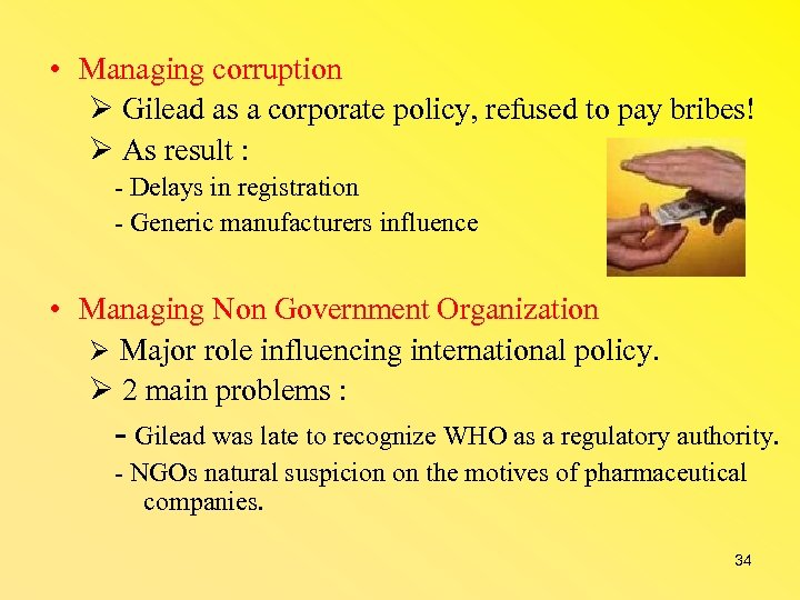 • Managing corruption Gilead as a corporate policy, refused to pay bribes! As