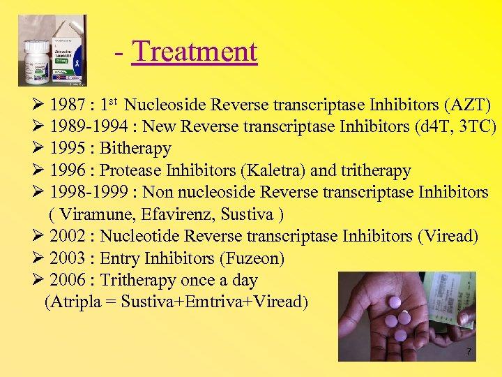 - Treatment 1987 : 1 st Nucleoside Reverse transcriptase Inhibitors (AZT) 1989 -1994 :
