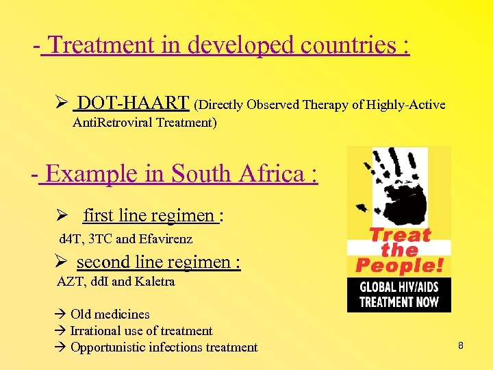 - Treatment in developed countries : DOT-HAART (Directly Observed Therapy of Highly-Active Anti. Retroviral