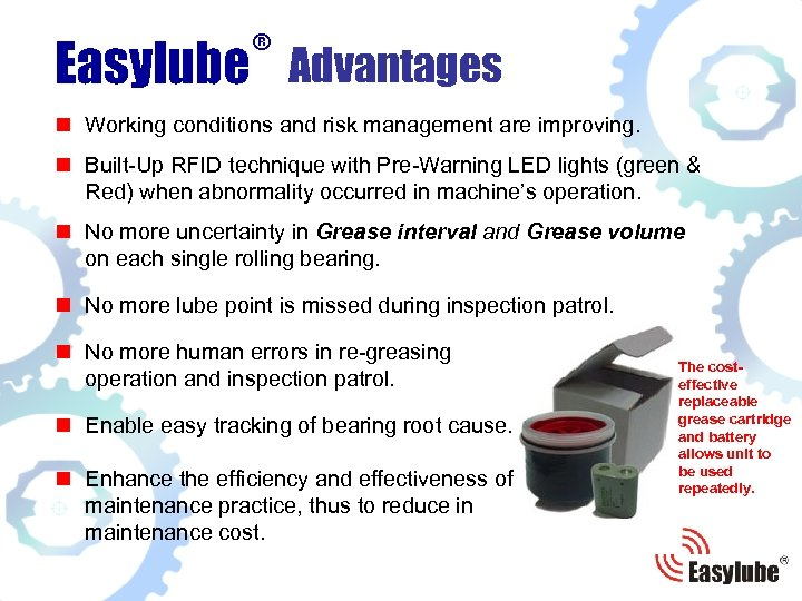 ® Advantages Easylube n Working conditions and risk management are improving. n Built-Up RFID