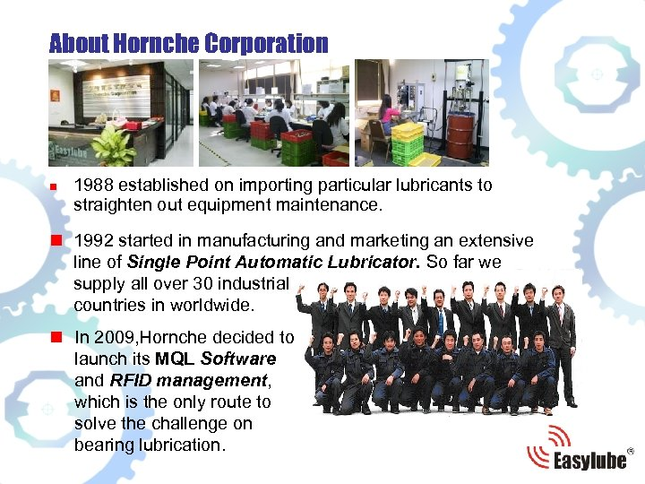 About Hornche Corporation n 1988 established on importing particular lubricants to straighten out equipment