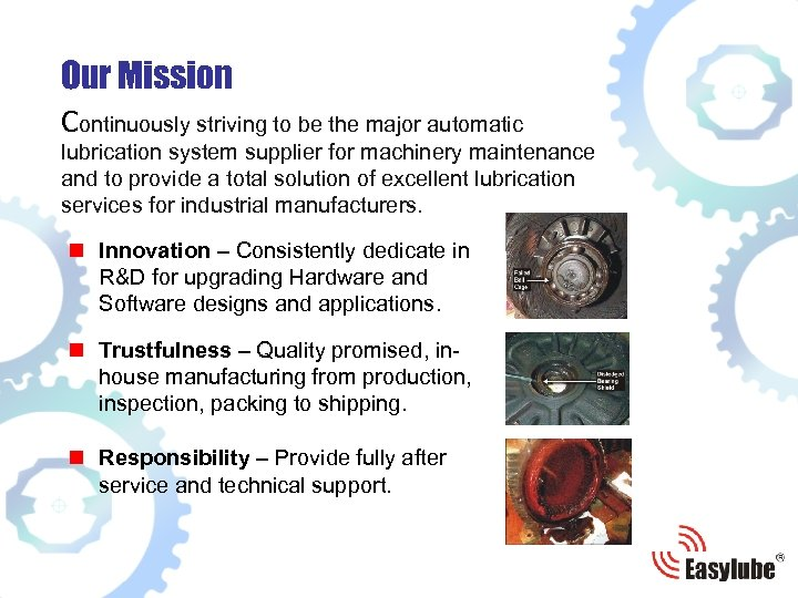 Our Mission Continuously striving to be the major automatic lubrication system supplier for machinery