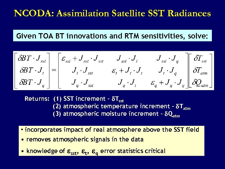 NCODA: Assimilation Satellite SST Radiances Given TOA BT innovations and RTM sensitivities, solve: Returns: