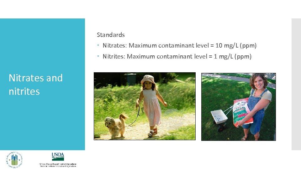 Standards Nitrates: Maximum contaminant level = 10 mg/L (ppm) Nitrites: Maximum contaminant level =