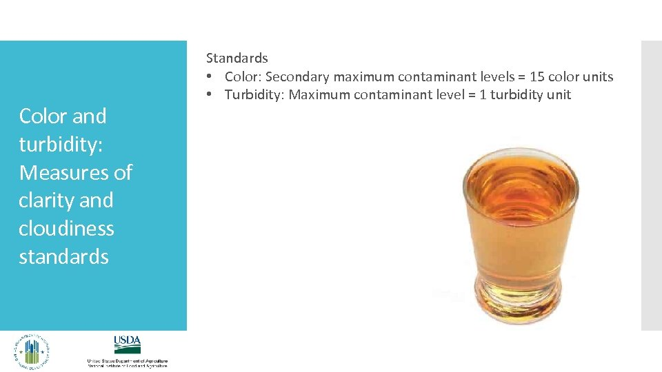 Color and turbidity: Measures of clarity and cloudiness standards Standards • Color: Secondary maximum