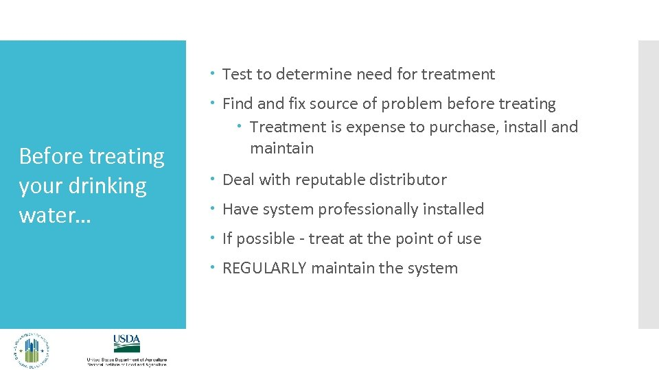 Test to determine need for treatment Before treating your drinking water… Find and