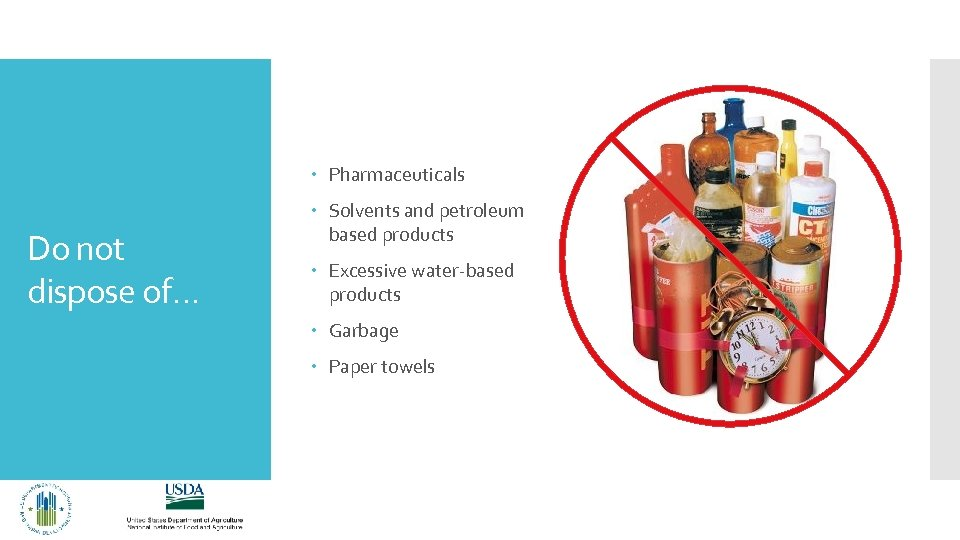 Pharmaceuticals Do not dispose of… Solvents and petroleum based products Excessive water-based products
