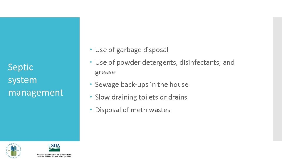 Use of garbage disposal Septic system management Use of powder detergents, disinfectants, and
