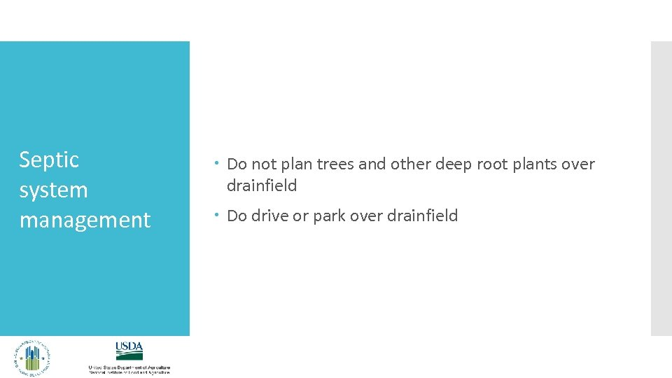 Septic system management Do not plan trees and other deep root plants over drainfield