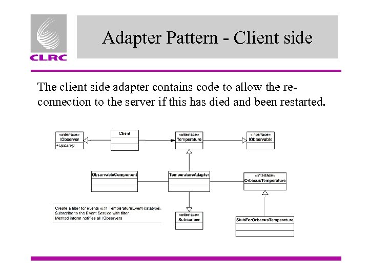 Adapter Pattern - Client side The client side adapter contains code to allow the