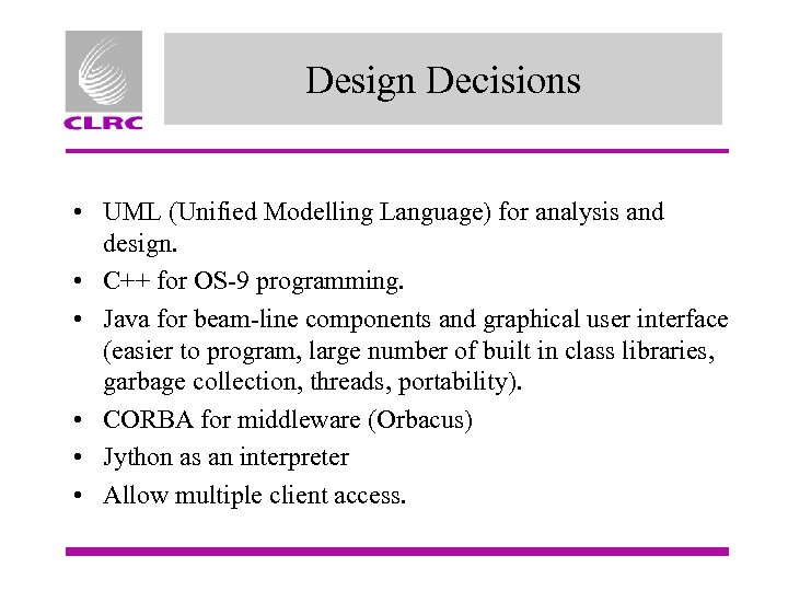Design Decisions • UML (Unified Modelling Language) for analysis and design. • C++ for