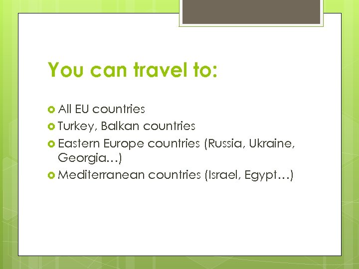 You can travel to: All EU countries Turkey, Balkan countries Eastern Europe countries (Russia,