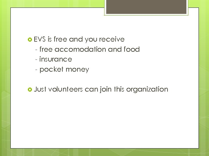 EVS is free and you receive - free accomodation and food - insurance