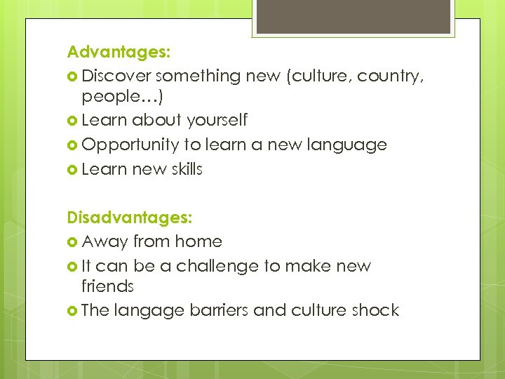 Advantages: Discover something new (culture, country, people…) Learn about yourself Opportunity to learn a