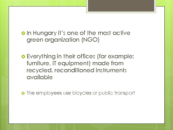 In Hungary it's one of the most active green organization (NGO) Everything in