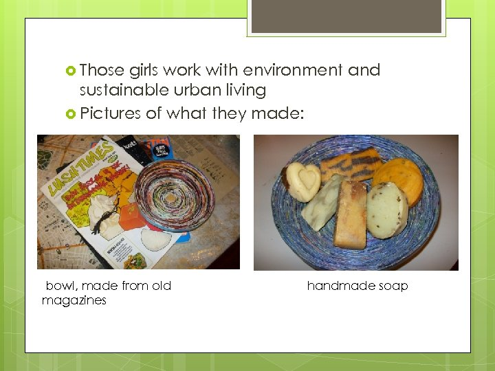 Those girls work with environment and sustainable urban living Pictures of what they