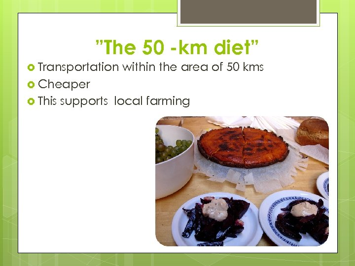 """""""The 50 -km diet"""" Transportation within the area of 50 kms Cheaper This supports"""
