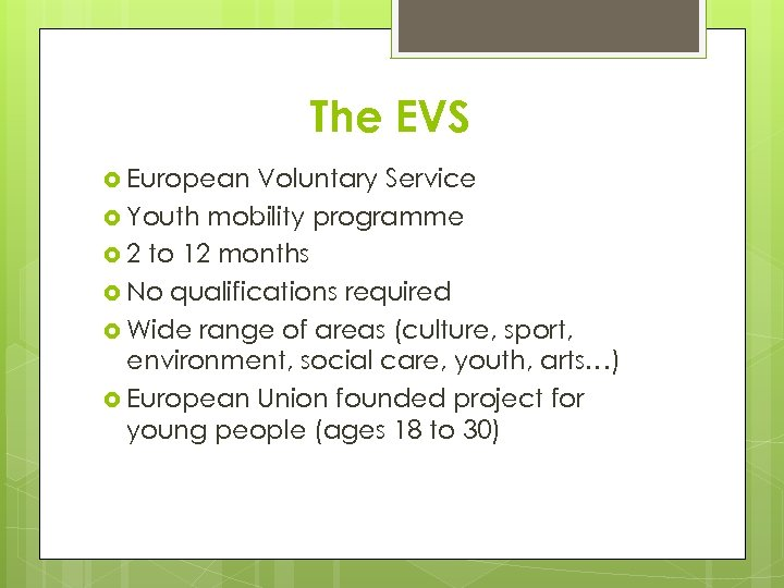 The EVS European Voluntary Service Youth mobility programme 2 to 12 months No qualifications