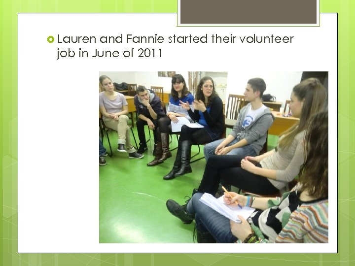 Lauren and Fannie started their volunteer job in June of 2011