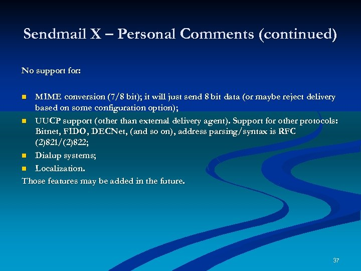 Sendmail X – Personal Comments (continued) No support for: MIME conversion (7/8 bit); it