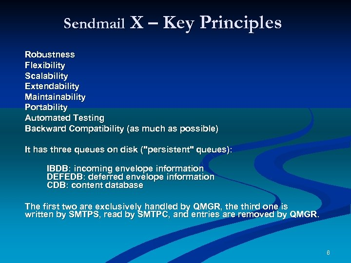 Sendmail X – Key Principles Robustness Flexibility Scalability Extendability Maintainability Portability Automated Testing Backward