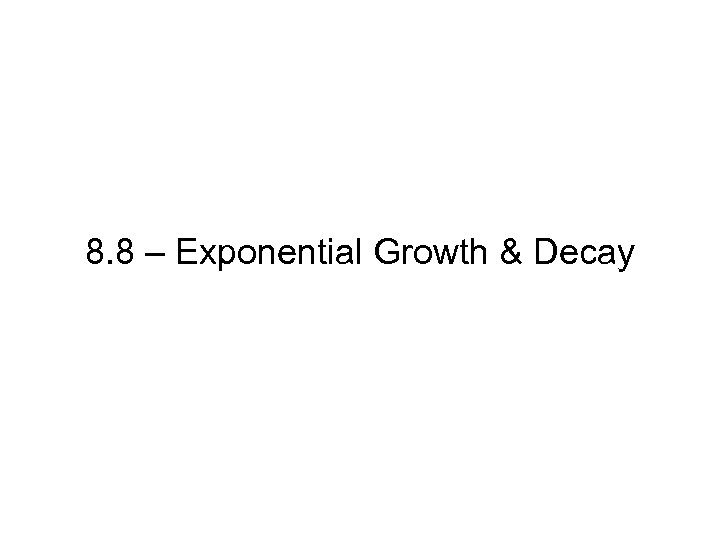 8. 8 – Exponential Growth & Decay