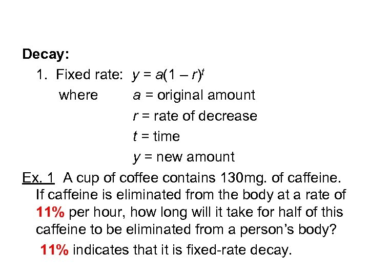 Decay: 1. Fixed rate: y = a(1 – r)t where a = original amount