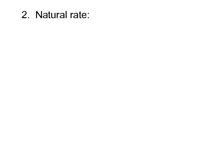 2. Natural rate: