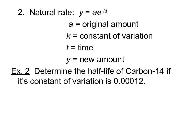 2. Natural rate: y = ae-kt a = original amount k = constant of