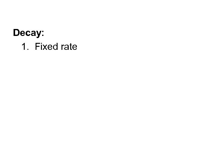 Decay: 1. Fixed rate