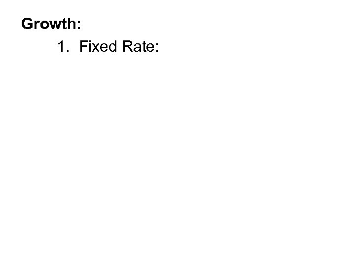 Growth: 1. Fixed Rate: