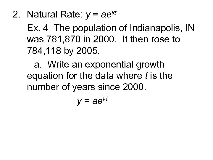 2. Natural Rate: y = aekt Ex. 4 The population of Indianapolis, IN was