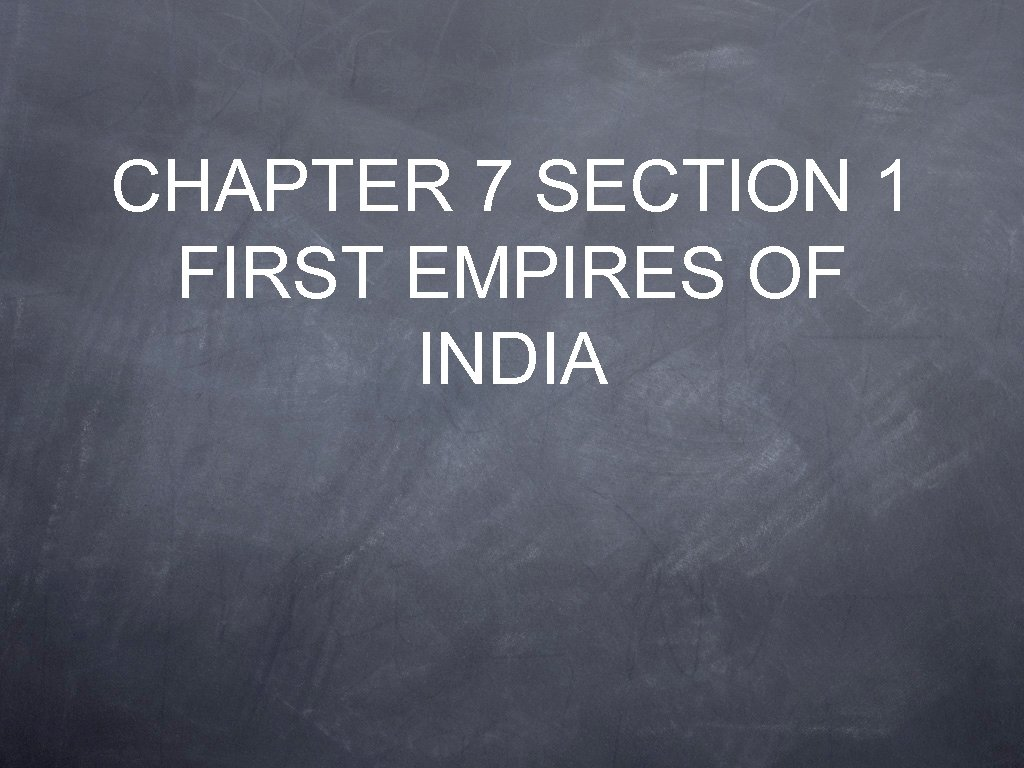 CHAPTER 7 SECTION 1 FIRST EMPIRES OF INDIA