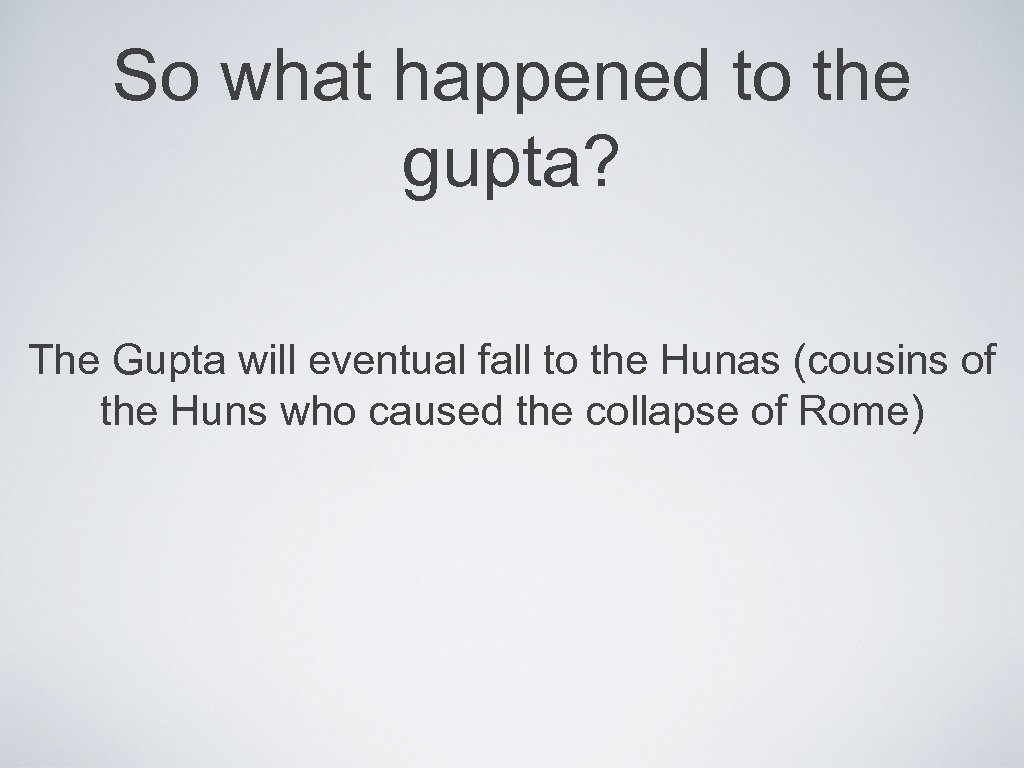 So what happened to the gupta? The Gupta will eventual fall to the Hunas
