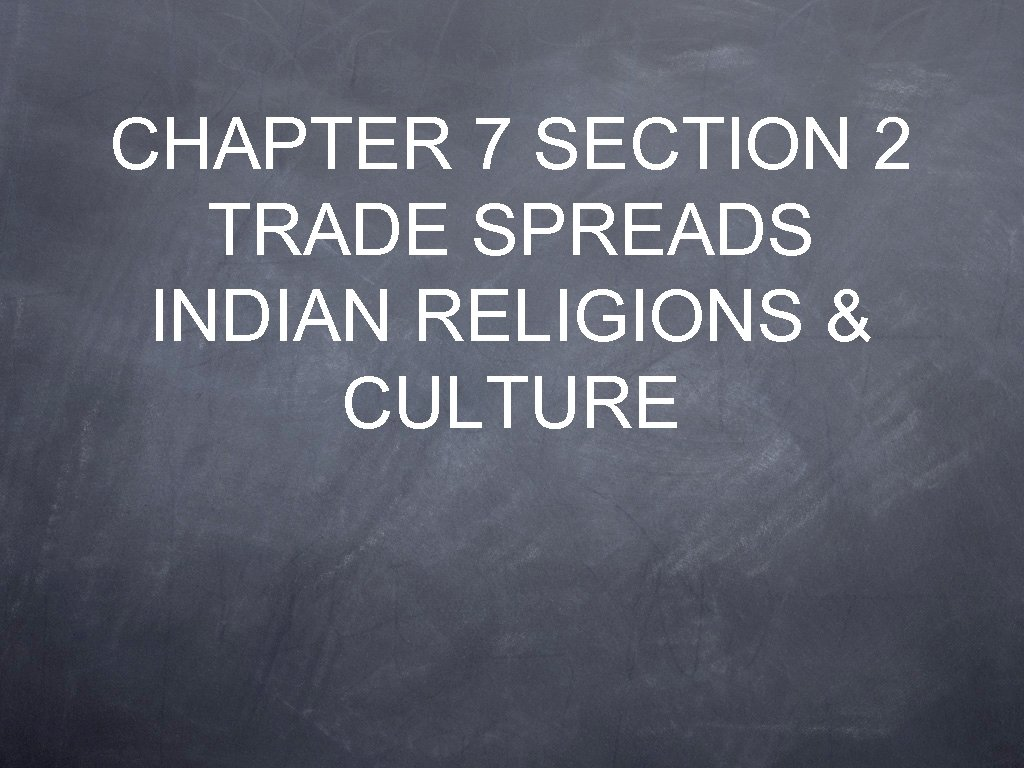 CHAPTER 7 SECTION 2 TRADE SPREADS INDIAN RELIGIONS & CULTURE