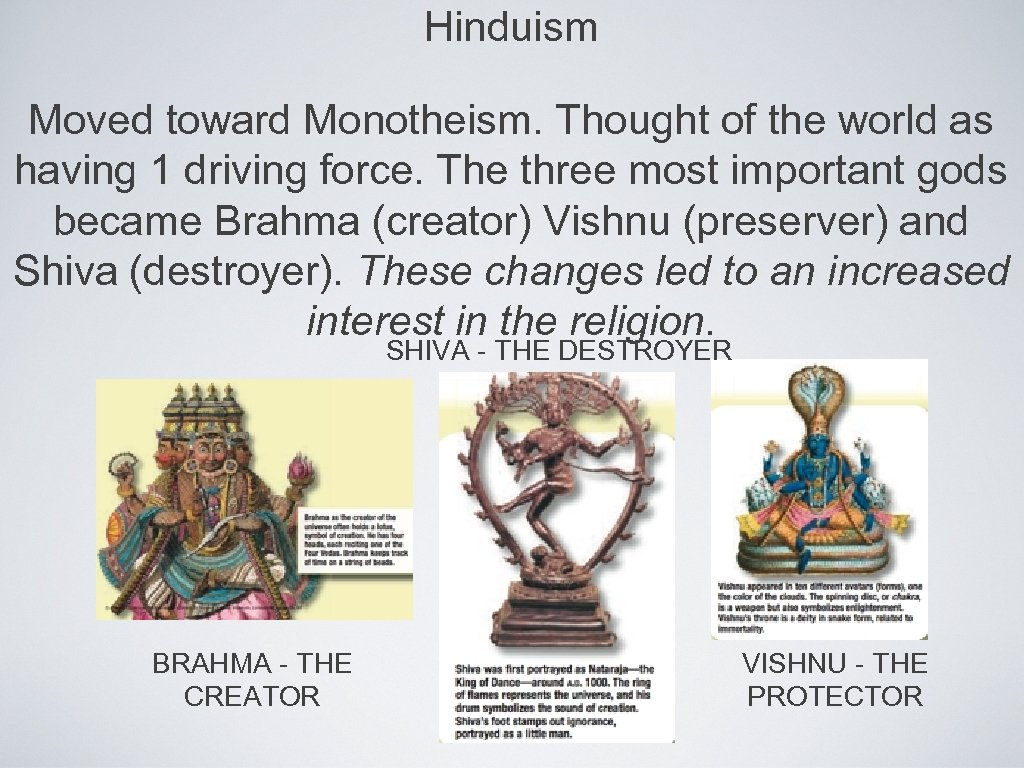Hinduism Moved toward Monotheism. Thought of the world as having 1 driving force. The