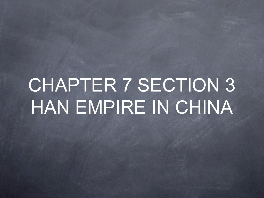 CHAPTER 7 SECTION 3 HAN EMPIRE IN CHINA