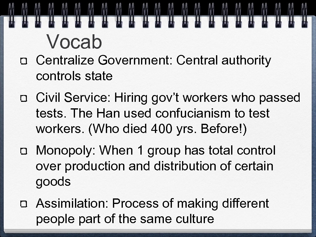 Vocab Centralize Government: Central authority controls state Civil Service: Hiring gov't workers who passed